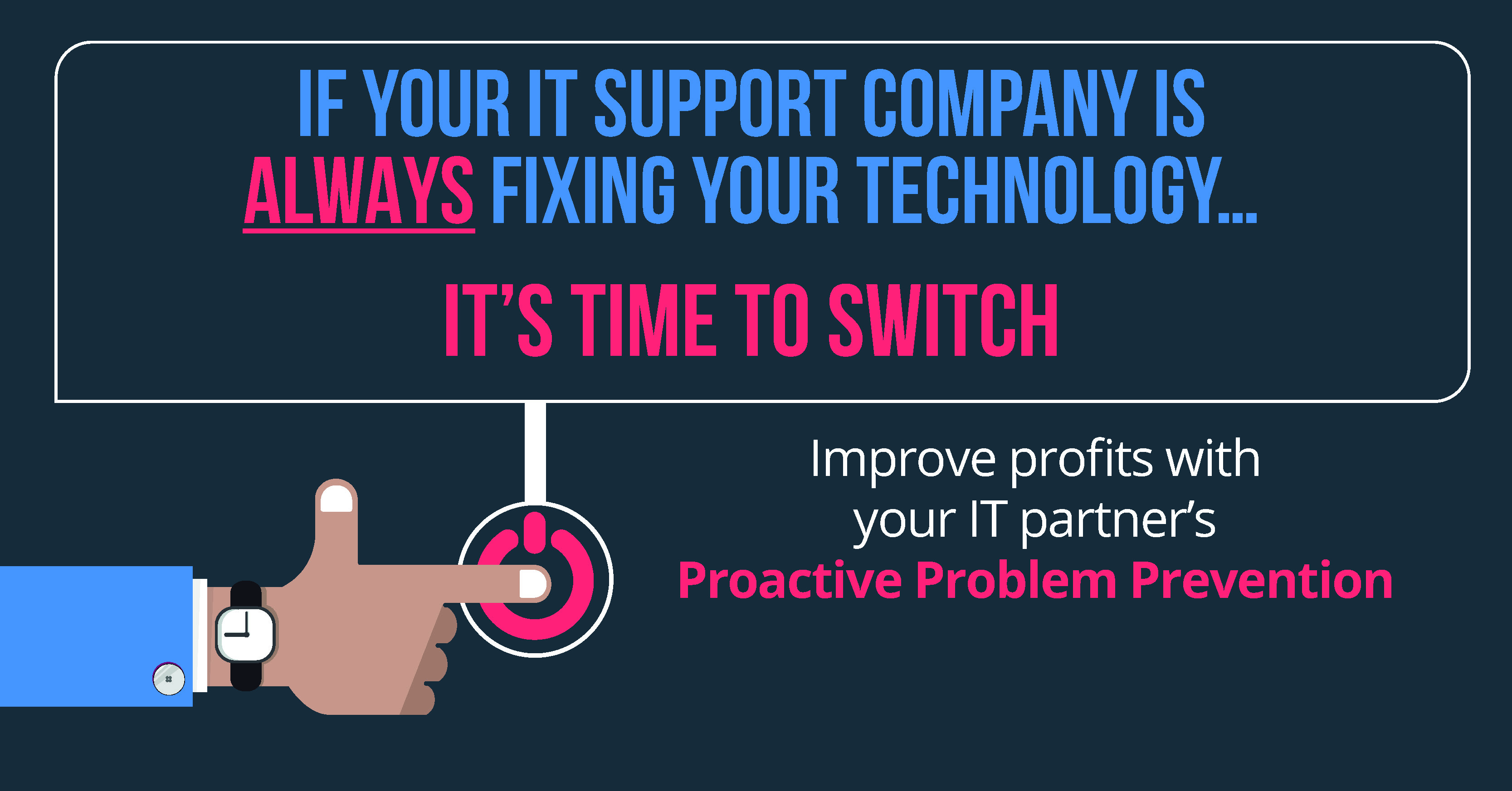 If your IT support company is ALWAYS fixing your technology... it's time to switch